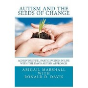 Autism and the Seeds of Change: Achieving Full Participation in Life Through the Davis Autism Approach, Paperback/Abigail Marshall