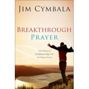 Breakthrough Prayer: The Secret of Receiving What You Need from God, Paperback/Jim Cymbala