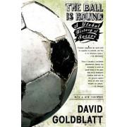 The Ball Is Round: A Global History of Soccer, Paperback/David Goldblatt