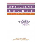 Efficient Secret. The Cabinet and the Development of Political Parties in Victorian England, Paperback/Gary W. Cox