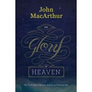 The Glory of Heaven: The Truth about Heaven, Angels, and Eternal Life, Hardcover