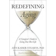 Redefining Aging: A Caregiver's Guide to Living Your Best Life, Hardcover/Ann Kaiser Stearns