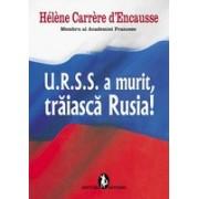 U.R.S.S. a murit, traiasca Rusia!.