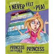 Believe Me, I Never Felt a Pea!: The Story of the Princess and the Pea as Told by the Princess, Hardcover/Nancy Loewen