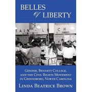 Belles of Liberty: Gender, Bennett College and the Civil Rights Movement, Paperback/Linda Beatrice Brown