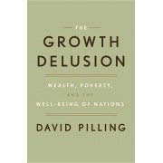 The Growth Delusion: Wealth, Poverty, and the Well-Being of Nations, Hardcover