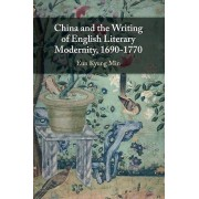 China and the Writing of English Literary Modernity 16901770 par Min & Eun Kyung Seoul National University