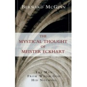 The Mystical Thought of Meister Eckhart: The Man from Whom God Hid Nothing