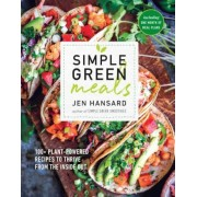 Simple Green Meals: 100+ Plant-Powered Recipes to Thrive from the Inside Out, Paperback