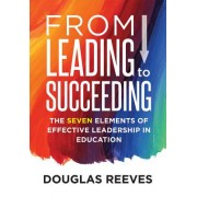 From Leading to Succeeding: The Seven Elements of Effective Leadership in Education (a Change Readiness Assessment Tool for School Initiatives)