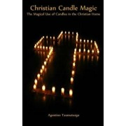 Christian Candle Magic: The Magical Use of Candles in the Christian Home, Paperback/Agostino Taumaturgo