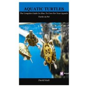 Aquatic Turtles: The Complete Guide On How To Care For Your Aquatic Turtle As Pet, Paperback/David Jack
