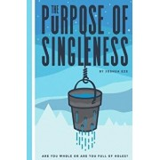 The Purpose of Singleness: Are You Whole or Are You Full of Holes, Paperback/Joshua E. Eze II