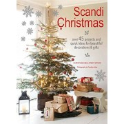 Scandi Christmas: Over 45 Projects and Quick Ideas for Beautiful Decorations & Gifts, Paperback