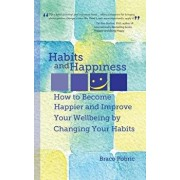 Habits and Happiness: How to Become Happier and Improve Your Wellbeing by Changing Your Habits, Paperback/Braco Pobric