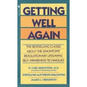 Getting Well Again: The Bestselling Classic about the Simontons' Revolutionary Lifesaving Self- Awareness Techniques, Paperback