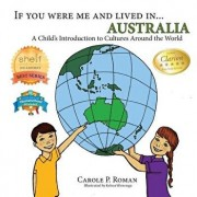 If You Were Me and Lived In... Australia: A Child's Introduction to Cultures Around the World, Paperback/Carole P. Roman