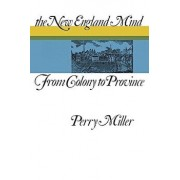 The New England Mind: From Colony to Province, Paperback/Perry Miller