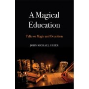 Magical Education - Talks on Magic and Occultism (Greer John Michael)(Paperback / softback) (9781912807024)
