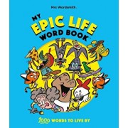 My Epic Life Word Book: 1000 Words Every Child Needs to Know, Hardcover/Mrs Wordsmith