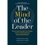 The Mind of the Leader: How to Lead Yourself, Your People, and Your Organization for Extraordinary Results, Hardcover/Rasmus Hougaard