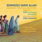 Dumnezeu, Iahve, Allah. Katia Mrowiec, Michel Kubler, Antoine Sfeir raspund la 100 de intrebari ale copiilor despre cele trei mari religii monoteiste