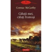 Calutii mei caluti frumosi - Cormac Mccarthy