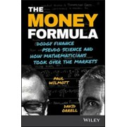 The Money Formula: Dodgy Finance, Pseudo Science, and How Mathematicians Took Over the Markets, Paperback/Paul Wilmott