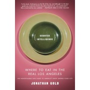 Counter Intelligence: Where to Eat in the Real Los Angeles, Paperback