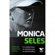 Monica Seles. Cum am castigat lupta. Cu corpul meu cu mintea mea cu mine insami
