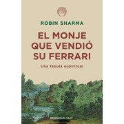 El Monje Que Vendió Su Ferarri: Una Fábula Espiritual / The Monk Who Sold His Ferrari: A Spiritual Fable about Fulfilling Your Dreams & Reaching Your, Paperback/Robin Sharma