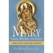 Mary: Virgin, Mother, and Queen: A Bible Study Guide for Catholics, Paperback