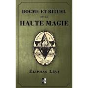 Dogme Et Rituel de la Haute Magie: (oeuvre Complčte Vol.1 & Vol.2), Paperback/Eliphas Levi