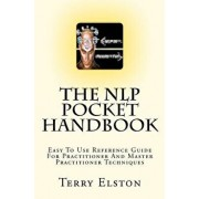 The Nlp Pocket Handbook: Easy to Use Reference Guide to Practitioner and Master Practitioner Techniques, Paperback/Terry Elston