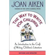 The Way to Write for Children: An Introduction to the Craft of Writing Children's Literature, Paperback/Joan Aiken