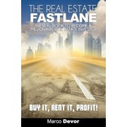 The Real Estate Fastlane: The Real Book to Become a Millionaire Real Estate Investor. Buy It, Rent It, Profit!, Paperback