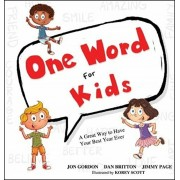 One Word for Kids: A Great Way to Have Your Best Year Ever, Hardcover/Jon Gordon