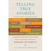 Telling True Stories: A Nonfiction Writers' Guide from the Nieman Foundation at Harvard University, Paperback/Mark Kramer