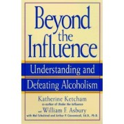 Beyond the Influence: Understanding and Defeating Alcoholism, Paperback