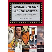 Moral Theory at the Movies by Dean Kowalski