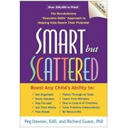 Smart But Scattered: The Revolutionary 'Executive Skills' Approach to Helping Kids Reach Their Potential, Paperback/Peg Dawson