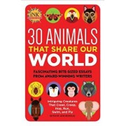 30 Animals That Share Our World: Fascinating Bite-Sized Essays from Award-Winning Writers--Intriguing Creatures That Crawl, Creep, Hop, Run, Swim, and, Paperback/Inkthinktank