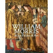 William Morris and His Palace of Art: Architecture, Interiors and Design at Red House, Hardcover/Tessa Wild