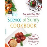 The Science of Skinny Cookbook: 175 Healthy Recipes to Help You Stop Dieting--And Eat for Life!, Paperback/Dee McCaffrey