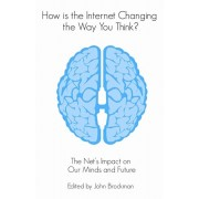 How is the Internet Changing the Way You Think?. The net's impact on our minds and future, Paperback/John Brockman
