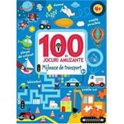 100 DE JOCURI AMUZANTE. MIJLOACE DE TRANSPORT/***
