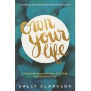 Own Your Life: Living with Deep Intention, Bold Faith, and Generous Love, Paperback