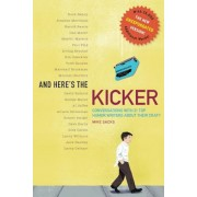 And Here's the Kicker: Conversations with 21 Top Humor Writers--The New Unexpurgated Version!, Paperback