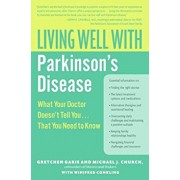 Living Well with Parkinson's Disease: What Your Doctor Doesn't Tell You... That You Need to Know, Paperback/Gretchen Garie