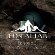 EON ALTAR: EPISODE 3 - THE WATCHER IN THE DARK (DLC) - STEAM - PC - WORLDWIDE